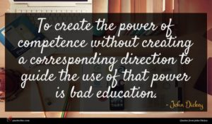 John Dickey quote : To create the power ...
