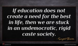Sargent Shriver quote : If education does not ...