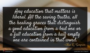 Alan K. Simpson quote : Any education that matters ...