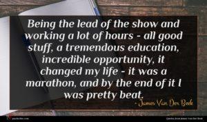 James Van Der Beek quote : Being the lead of ...