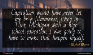 Michael Moore quote : Capitalism would have never ...