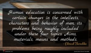 Edward Thorndike quote : Human education is concerned ...