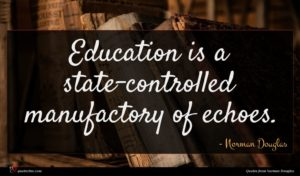 Norman Douglas quote : Education is a state-controlled ...