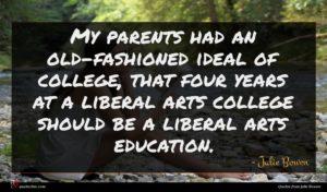 Julie Bowen quote : My parents had an ...