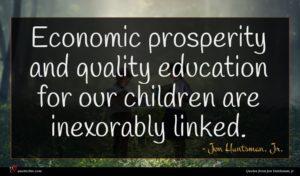 Jon Huntsman, Jr. quote : Economic prosperity and quality ...