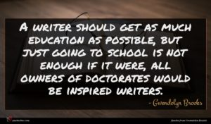 Gwendolyn Brooks quote : A writer should get ...