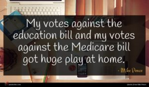 Mike Pence quote : My votes against the ...