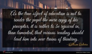 William Godwin quote : As the true object ...