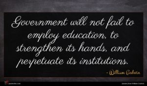 William Godwin quote : Government will not fail ...
