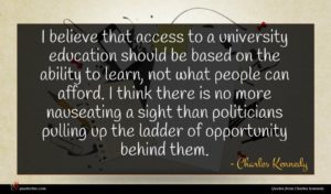 Charles Kennedy quote : I believe that access ...