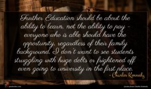 Charles Kennedy quote : Further Education should be ...