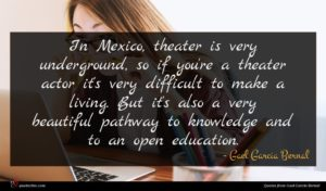 Gael Garcia Bernal quote : In Mexico theater is ...