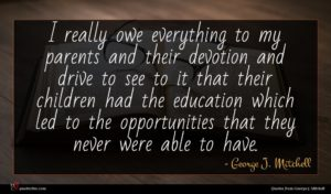 George J. Mitchell quote : I really owe everything ...