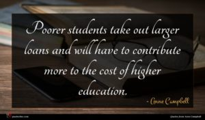 Anne Campbell quote : Poorer students take out ...