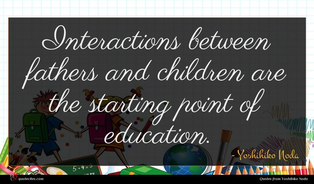 Interactions between fathers and children are the starting point of education.
