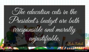 Chaka Fattah quote : The education cuts in ...
