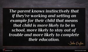 John Engler quote : The parent knows instinctively ...