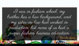 Alexander Wang quote : I was in fashion ...
