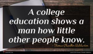 Thomas Chandler Haliburton quote : A college education shows ...