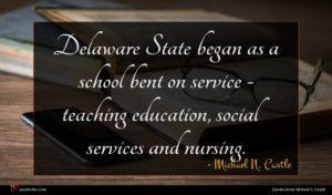 Michael N. Castle quote : Delaware State began as ...