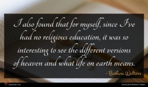 Barbara Walters quote : I also found that ...