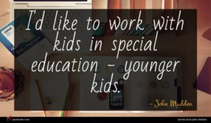 John Madden quote : I'd like to work ...