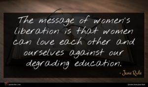 Jane Rule quote : The message of women's ...