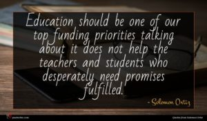 Solomon Ortiz quote : Education should be one ...