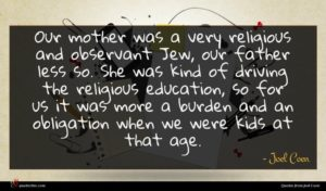 Joel Coen quote : Our mother was a ...