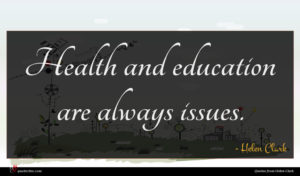 Helen Clark quote : Health and education are ...