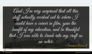 Terrence Howard quote : And I'm very surprised ...