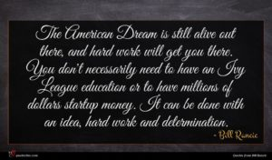 Bill Rancic quote : The American Dream is ...