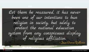 Jean-Pierre Raffarin quote : Let them be reassured ...