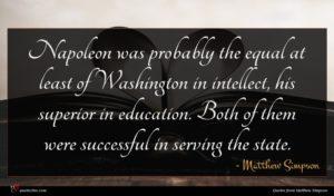 Matthew Simpson quote : Napoleon was probably the ...