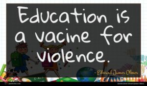 Edward James Olmos quote : Education is a vacine ...