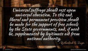 Rutherford B. Hayes quote : Universal suffrage should rest ...