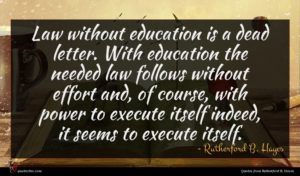 Rutherford B. Hayes quote : Law without education is ...
