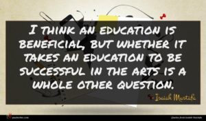 Isaiah Mustafa quote : I think an education ...