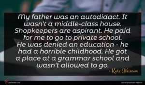 Kate Atkinson quote : My father was an ...