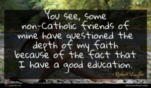 Robert Vaughn quote : You see some non-Catholic ...