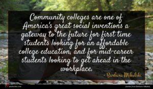 Barbara Mikulski quote : Community colleges are one ...