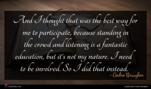 Andre Braugher quote : And I thought that ...