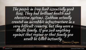 Dominic Cooper quote : The people in Iraq ...