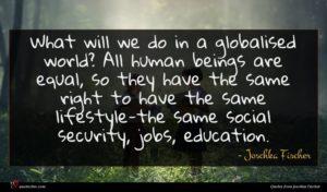 Joschka Fischer quote : What will we do ...