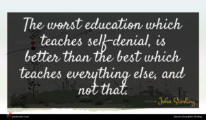 John Sterling quote : The worst education which ...