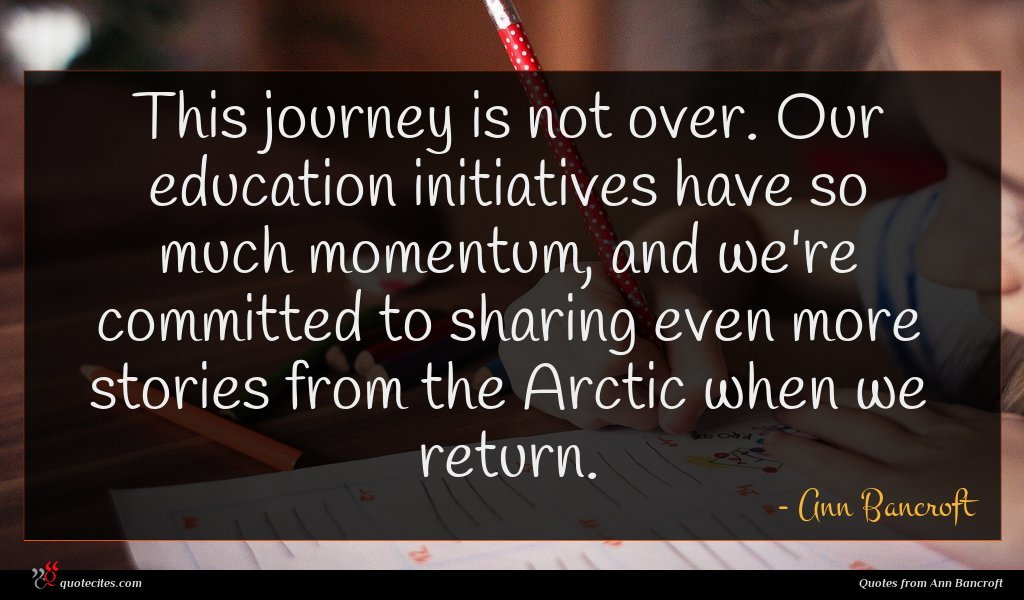 This journey is not over. Our education initiatives have so much momentum, and we're committed to sharing even more stories from the Arctic when we return.