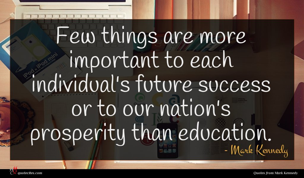Few things are more important to each individual's future success or to our nation's prosperity than education.