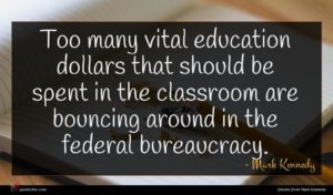 Mark Kennedy quote : Too many vital education ...