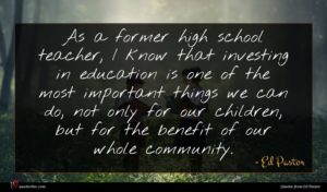 Ed Pastor quote : As a former high ...