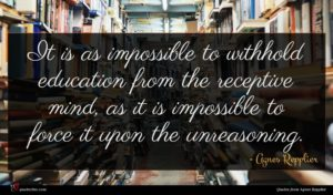 Agnes Repplier quote : It is as impossible ...